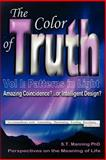 The Color of Truth, Vol I: Patterns in Light : Amazing Coincidence or Intelligent Design?, Manning, Stephen T., 0955150345