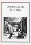 Libraries and the Book Trade : The Formation of Collections from the Sixteenth to the Twentieth Century, , 1584560347