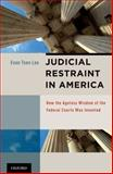 Judicial Restraint in America : How the Ageless Wisdom of the Federal Courts Was Invented, Lee, Evan Tsen, 0195340345