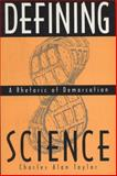 Defining Science : A Rhetoric of Demarcation, Taylor, Charles Alan, 0299150348