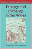 Ecology and Exchange in the Andes, Lehmann, David, 0521040345