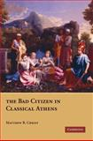 The Bad Citizen in Classical Athens, Christ, Matthew R., 0521730341