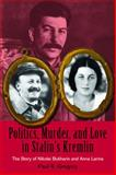 Politics, Murder, and Love in Stalin's Kremlin : The Story of Nikolai Bukharin and Anna Larina, Gregory, Paul R., 0817910344