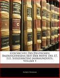 Geschichte des Deutschen Bildungswesens Seit der Mitte des 17 [I E Siebzehnten] Jahrhunderts, Alfred Heubaum, 1141920344