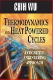 Thermodynamics and Heat Powered Cycles : A Cognitive Engineering Approach, Wu, Chih, 1600210341