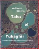 Tales of the Yukaghir : Lamut and Russianized Natives of Eastern Siberia, Bogaras, Waldemar, 0982170343