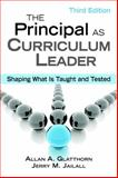 The Principal as Curriculum Leader : Shaping What Is Taught and Tested, Jailall, Jerry, 1412960347