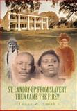 St. Landry-up from Slavery Then Came the Fire!!, Leona W. Smith, 1456760343
