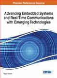 Advancing Embedded Systems and Real-Time Communications with Emerging Technologies, Seppo Virtanen, 1466660341