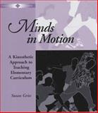 Minds in Motion : A Kinesthetic Approach to Teaching Elementary Curriculum, Griss, Susan, 0325000344