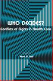 Who Decides? : Conflicts of Rights in Health Care, Bell, Nora K., 0896030342