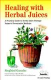 Healing with Herbal Juices, Siegfried Gursche, 0920470343