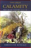 This Great Calamity : The Irish Famine 1845-52, Kinealy, Christine, 1570980349