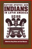 Nation-States and Indians in Latin America, Greg Urban, Joel Sherzer, Greg Urban, Joel Sherzer, 1587360349