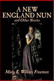 New England Nun and Other Stories, Freeman, Mary E. Wilkins, 1598180347