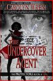 The Undercover Agent : The Protectors Series 6, Wren, Carolyn, 1631050346