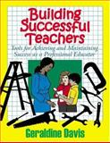Building Successful Teachers : Tools for Achieving and Maintaining Success as a Professional Educator, Davis, Geraldine, 1930580347
