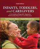 Infants, Toddlers, and Caregivers : A Curriculum of Respectful, Responsive, Relationship-Based Care and Education, Gonzalez-Mena, Janet and Eyer, Dianne Widmeyer, 0078110343