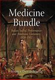Medicine Bundle : Indian Sacred Performance and American Literature, 1824-1932, Bellin, Joshua David, 0812240340