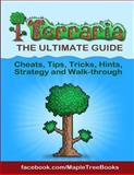 Terraria Tips, Hints, Cheats, Strategy and Walk-Through the Ultimate Guide, Maple Books, 1499620349