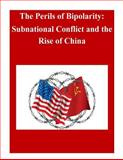 The Perils of Bipolarity: Subnational Conflict and the Rise of China, U. S. Army U.S. Army War College, 1500500348