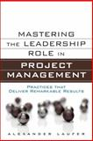 Mastering the Leadership Role in Project Management : Practices That Deliver Remarkable Results, Laufer, Alexander, 0132620340
