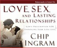 Love, Sex, and Lasting Relationships, Chip Ingram, 080103034X