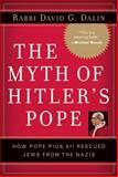 The Myth of Hitler's Pope, David G. Dalin, 0895260344