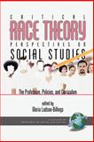 Critical Race Theory Perspectives on the Social Studies : The Profession, Policies, and Curriculum, , 1593110340