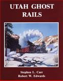 Utah Ghost Rails, Stephen L. Carr and Robert W. Edwards, 0914740342