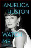 Watch Me, Anjelica Huston, 1476760349