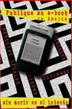 Publique Su Libro Electrónico en Amazon-Sin Correr Riesgos, Fabian Rueda, 1478360348