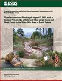 Thunderstorms and Flooding of August 17, 2007 with a Context Provided by a History of Other Large Storm and Flood Events in the Black Hills Area of South Dakota, U. S. Department U.S. Department of the Interior, 149953034X