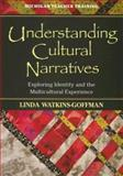 Understanding Cultural Narratives : Exploring Identity and the Multicultural Experience, Watkins-Goffman, Linda, 0472030345