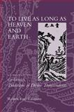 To Live As Long As Heaven and Earth : A Translation and Study of Ge Hong's Traditions of Divine Transcendents, Campany, Robert Ford and Ge, Hong, 0520230345