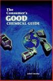 The Consumer's Good Chemical Guide : A Jargon Free Guide to the Chemicals of Everyday Life, Emsley, John, 0716730340