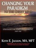Changing Your Paradigm to the Christ Mind, Keith E. Jackson, 1463400349