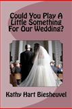 Could You Play a Little Something for Our Wedding?, Kathy Biesheuvel, 1466300345