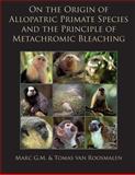 On the Origin of Allopatric Primate Species and the Principle of Metachromic Bleaching, Marc van Roosmalen and Tomas van Roosmalen, 1494330342