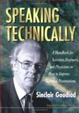 Speaking Technically : A Handbook for Scientists, Engineers and Physicians on How to Improve Technical Presentations, Goodlad, Sinclair, 186094034X
