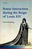 Status Interaction During the Reign of Louis XIV, Sternberg, Giora, 0199640343