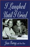 I Laughed until I Cried : My Life with Milton Berle - Broadway, Hollywood and Beyond, Forray, Jean, 1401010342