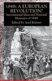 1848-A European Revolution? : International Ideas and National Memories Of 1848, , 1403920346
