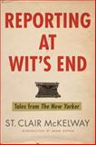The Reporting at Wit's End, St. Clair McKelway, 160819034X