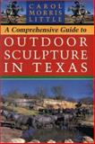 A Comprehensive Guide to Outdoor Sculpture in Texas, Little, Carol Morris, 0292760345