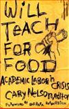 Will Teach for Food : Academic Labor in Crisis, Nelson, Cary, 0816630348