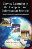 Service-Learning in the Computer and Information Sciences : Practical Applications in Engineering Education, Nejmeh, Brian A., 1118100344