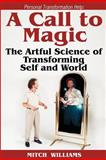 Personal Transformation Help: a Call to Magic - the Artful Science of Transforming Self and World, Mitch Williams, 147932034X