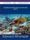 Scrambles Amongst the Alps in the Years 1860-69 - the Original Classic Edition, Edward Whymper, 1486490344