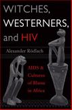Witches, Westerners, and HIV : AIDS and Cultures of Blame in Africa, Rödlach, Alexander, 1598740342